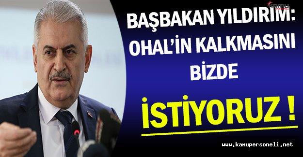 Başbakan Binali Yıldırım: OHAL'in Kalkmasını İstiyoruz !