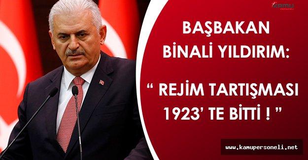 """Başbakan Binali Yıldırım: """"Rejim tartışması 1923' te bitti."""""""