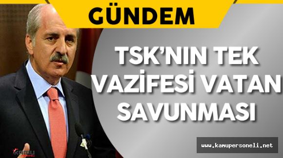"""Başbakan Yardımcısı Kurtulmuş: """"TSK'nın Tek Vazifesi Vatan Savunması"""""""