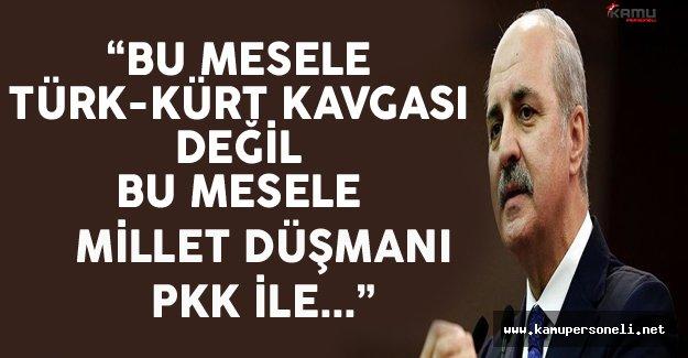 """Başbakan Yardımcısı Kurtulmuş """"Türk-Kürt Kavgası Çıkarmaya Çalışanlar Avuçlarını Yaladılar"""""""