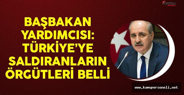 Başbakan Yardımcısı Kurtulmuş: Türkiye'ye Saldıranların Örgütleri Belli