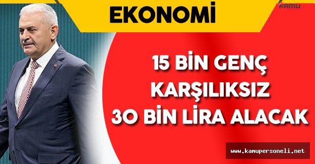 """Başbakan Yıldırım: """" 15 Bin Genç 30 Bin Lira Karşılıksız Para Alacak"""""""