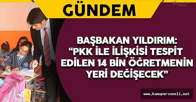 """Başbakan Yıldırım: """"PKK İle İlişkisi Tespit Edilen 14 Bin Öğretmenin Yeri Değişecek"""""""