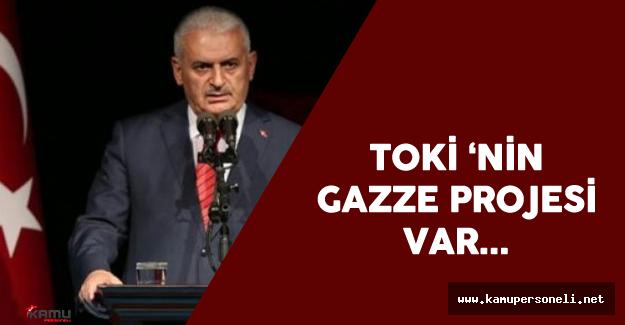 """Başbakan Yıldırım : """"TOKİ Gazze'de Konut Yapacak"""""""