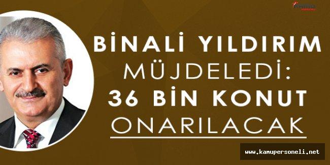 """Başbakan Binali Yıldırım: """" 36 Bin Konut Onarılacak """""""