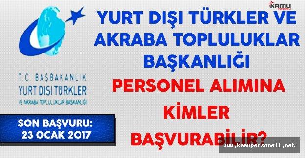 Başbakanlık Yurtdışı Türkler ve Akraba Topluluklar Başkanlığı Personel Alımına Kimler Başvurabilir?