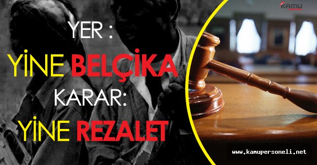 Belçika Mahkemesinden Rezil Karar! Terör Sevici Ülkeden Yeni Saçmalıklar