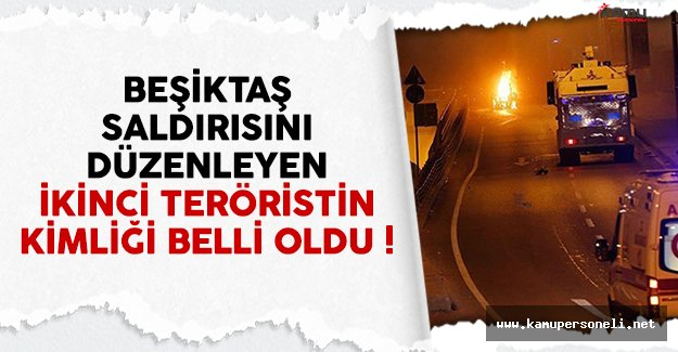 Beşiktaş saldırısını düzenleyen ikinci teröristin kimliği belli oldu