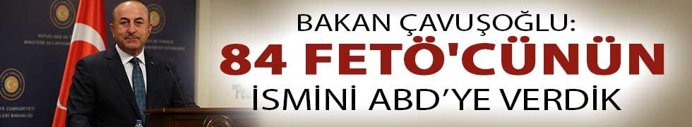 Bakan Çavuşoğlu Açıkladı: ABD'den İadesini İstediğimiz 84 FETÖ'cünün İsmini Verdik