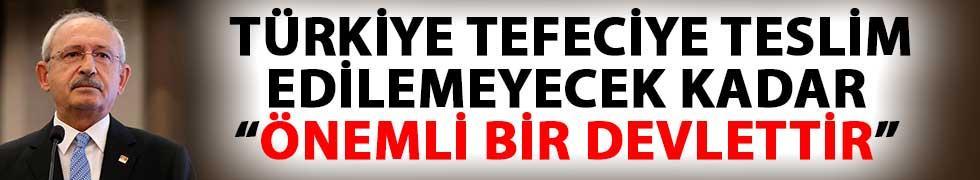 CHP Lideri Kılıçdaroğlu: Türkiye Tefeciye Teslim Edilemeyecek Kadar Önemli Bir Devlettir