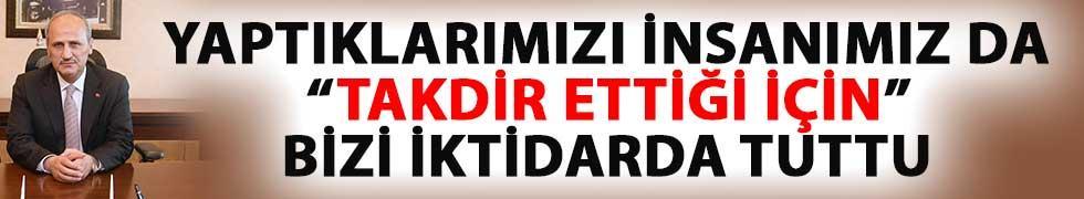 Ulaştırma Bakanı Turhan: Yaptıklarımızı İnsanımız Da Takdir Ettiği İçin Bizi İktidarda Tuttu