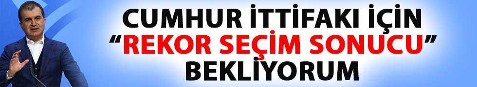 AK Parti'li Çelik: Cumhur İttifakı İçin Rekor Seçim Sonucu Bekliyorum