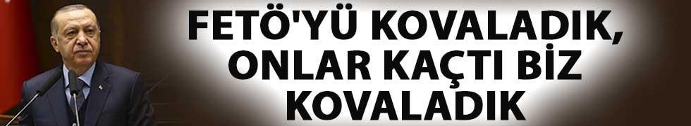 Cumhurbaşkanı Erdoğan: FETÖ'yü Kovaladık, Onlar Kaçtı Biz Kovaladık