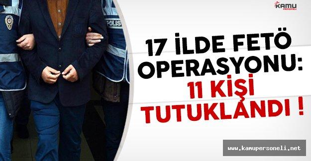 Birçok ilde FETÖ operasyonu: 17 kişi tutuklandı