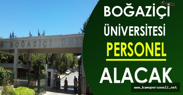 Boğaziçi Üniversitesi Personel Alacak