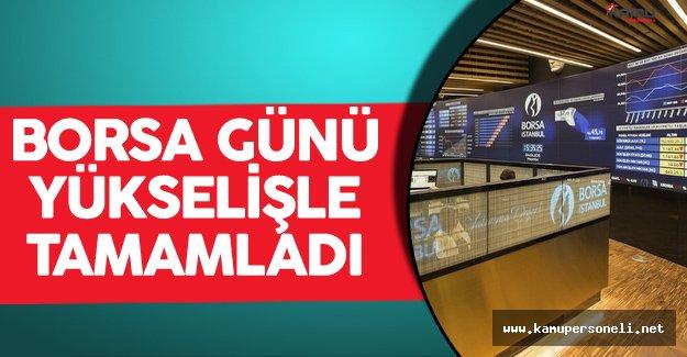Borsa İstanbul Günü Yükselişle Tamamladı !