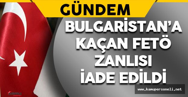Bulgaristan FETÖ Zanlısını İade Etti