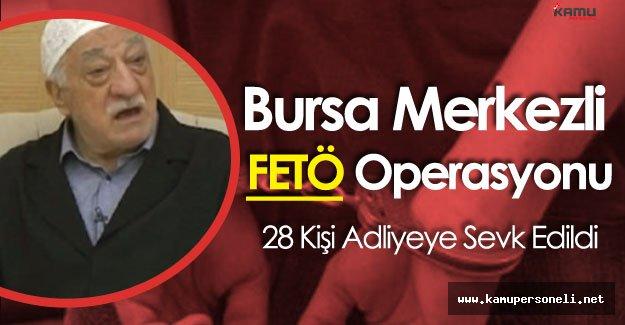 Bursa'da FETÖ Operasyonu Sürüyor! 28 Kişi Adliyeye Sevk Edildi