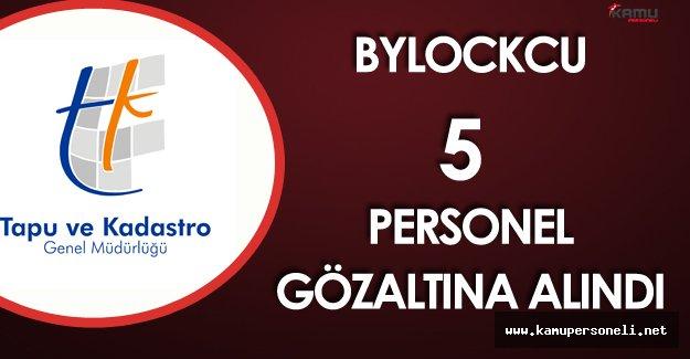 Bylock'cu 5 Tapu Kadastro Genel Müdürlüğü Personeli Gözaltına Alındı