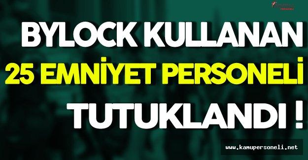 ByLock Kullanan 25 Emniyet Personeli Tutuklandı