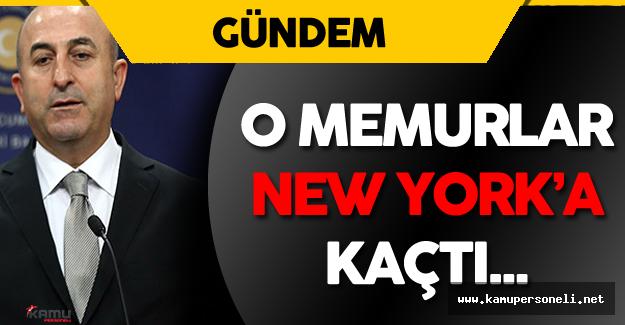 """Çavuşoğlu: """" O Memurlar New York'a Kaçtı"""""""