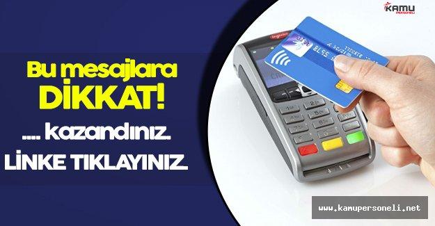 Cep Telefonlarınıza Gelen Mesajlarla Kredi Kartınızdan Olmayın!