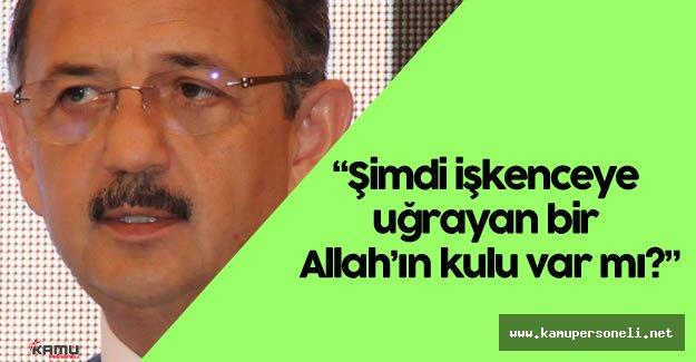 """Çevre ve Şehircilik Bakanı Mehmet Özhaseki : """"Şimdi işkenceye uğrayan bir Allah'ın kulu var mı? """""""