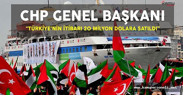 """CHP Genel Başkanı: """"Türkiye'nin İtibarı 20 Milyon Dolara Satıldı"""""""