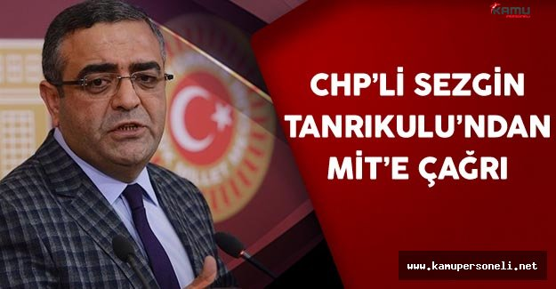 CHP İstanbul Milletvekili Sezgin Tanrıkulu'ndan MİT'e Çağrı