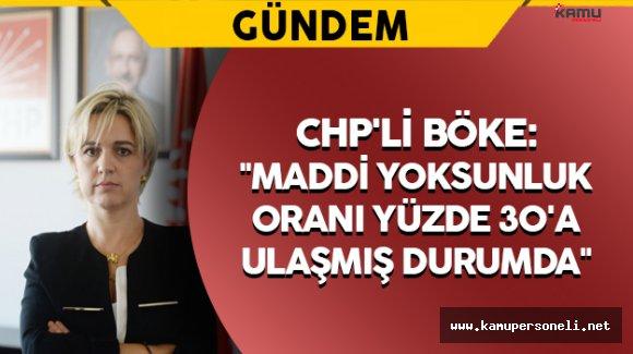 """CHP'li Böke:""""Maddi yoksunluk oranı yüzde 30'a ulaşmış durumda"""""""