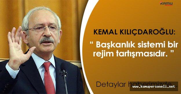 """CHP Lideri Kemal Kılıçdaroğlu: """" Başkanlık rejim tartışmasıdır. """""""