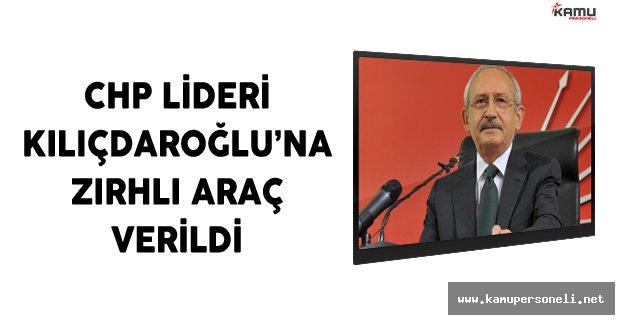 CHP Lideri Kılıçdaroğlu'na Zırhlı Araç Verildi