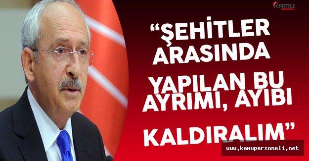 """CHP Lideri Kılıçdaroğlu: """"Şehit ve Gaziler Arasındaki Farklılığı Ortadan Kaldıracak..."""""""