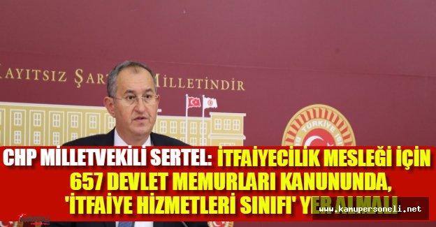 CHP Milletvekili Sertel'den İtfaiye Hizmetleri Sınıfı için kanun teklifi
