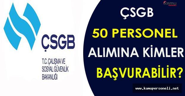 ÇSGB 50 Personel Alımına Kimler Başvurabilir?