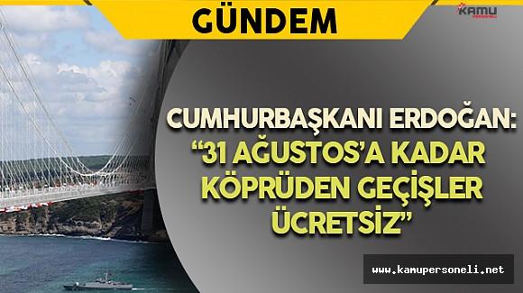 """Cumhurbaşkanı Erdoğan: """"31 Ağustos'a Kadara Köprüden Geçişler Ücretsiz"""""""
