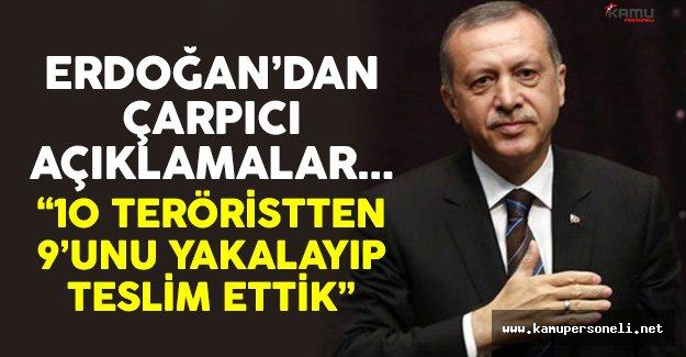 Cumhurbaşkanı Erdoğan: '9 Teröristi Yakalayıp Teslim Ettik'