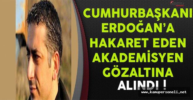 Cumhurbaşkanı Erdoğan'a Final Sınavında Hakaret Eden Akademisyen Gözaltına Alındı