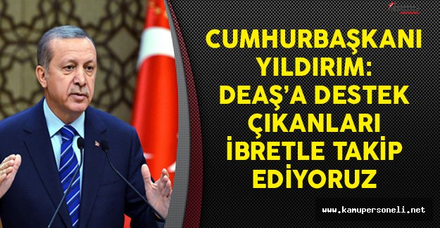 Cumhurbaşkanı Erdoğan: DEAŞ'a Destek Çıkanları İbretle Takip Ediyoruz