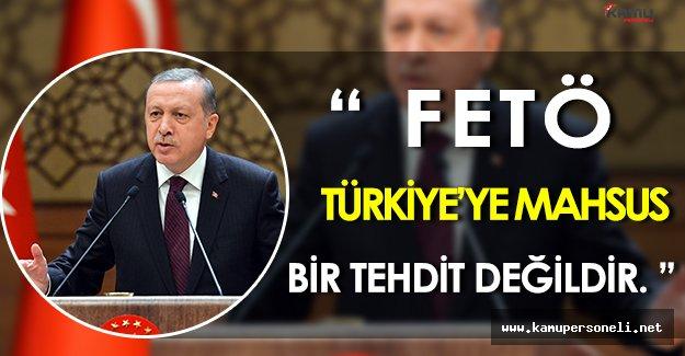 """Cumhurbaşkanı Erdoğan: """" FETÖ, Türkiye' ye mahsus bir tehdit değildir. """""""