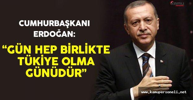 """Cumhurbaşkanı Erdoğan """"Gün Hep Birlikte Türkiye Olma Günüdür"""""""