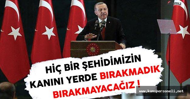 Cumhurbaşkanı Erdoğan: Hiçbir Şehidimizin Kanını Yerde Bırakmadık, Bırakmayacağız