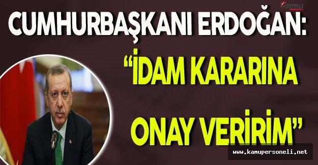 """Cumhurbaşkanı Erdoğan: """"İdam Kararı Kuruldan Geçtiği Anda Ben Onaylarım"""""""