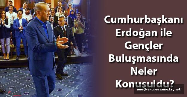 Cumhurbaşkanı Erdoğan ile Gençler Buluşmasında Konuşulanlar