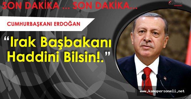 """Cumhurbaşkanı Erdoğan: """"Irak Başbakanı Haddini Bil! Musul'da Bildiğimizi Okuruz"""""""