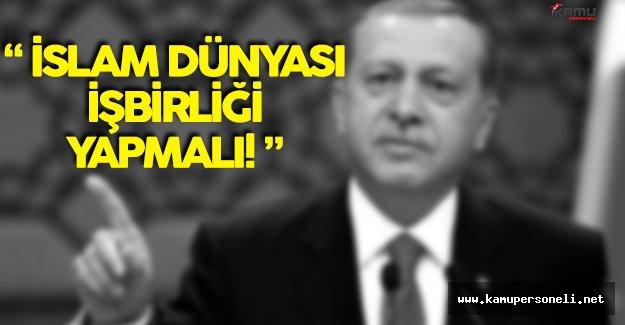 """Cumhurbaşkanı Erdoğan: """" İslam Dünyası İş Birliği Yapmalı. """""""