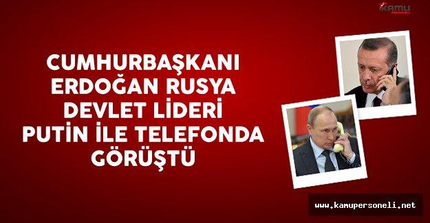 Cumhurbaşkanı Erdoğan Rusya Devlet Başkanı Putin İle Telefonda Görüştü