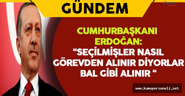 """Cumhurbaşkanı Erdoğan: """"Seçilmişler nasıl görevden alınır diyorlar. Bal gibi de alınır."""""""