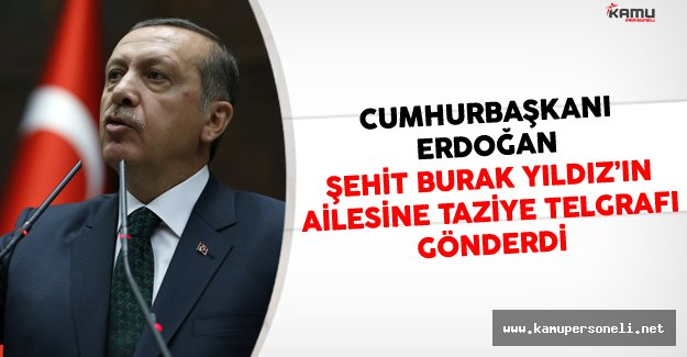 Cumhurbaşkanı Erdoğan Şehit Burak Yıldız'ın Ailesine Taziye Telgrafı Gönderdi