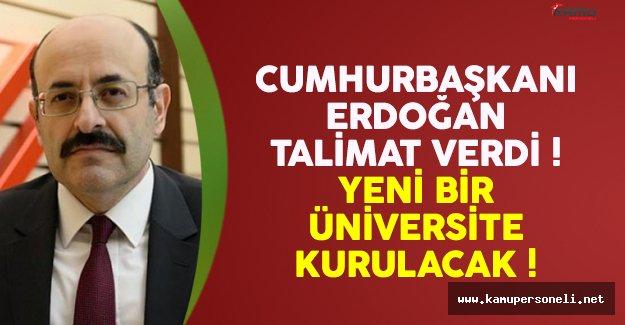 Cumhurbaşkanı Erdoğan talimat verdi ! Yeni bir üniversite kurulacak